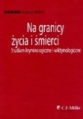 Okładka książki Na granicy życia i śmierci. Studium kryminologiczne i wiktymologiczne Brunon Hołyst