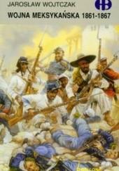 Okładka książki Wojna meksykańska 1861-1867 Jarosław Wojtczak