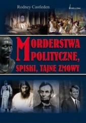 Okładka książki Morderstwa polityczne spiski tajne zmowy Rodney Castleden