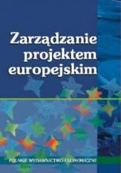 Okładka książki ZARZąDZANIE PROJEKTEM EUROPEJSKIM Michał Trocki,Bartosz Grucza