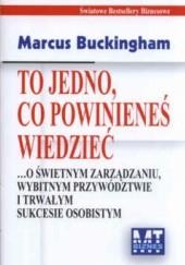 Okładka książki To jedno, co powinieneś wiedzieć Marcus Buckingham