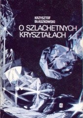 Okładka książki O szlachetnych kryształach Krzysztof Błaszkowski