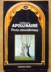Okładka książki Poeta zamordowany Guillaume Apollinaire