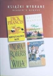 Okładka książki KSIĄŻKI WYBRANE: Kryształowy koń; Willa; Bękart Eddiego; Wyspa Pojednania Nora Roberts,Kristin Hannah,Dick Francis,William Kowalski