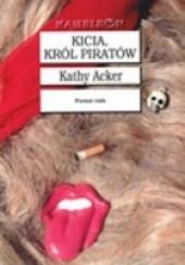 Okładka książki Kicia, Król Piratów Kathy Acker