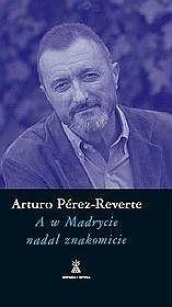 Okładka książki A w Madrycie nadal znakomicie Arturo Pérez-Reverte