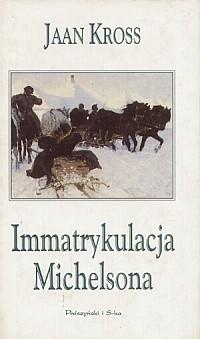 Okładka książki Immatrykulacja Michelsona Jaan Kross