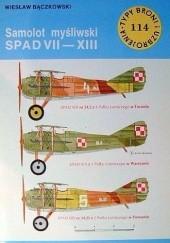 Okładka książki Samolot myśliwski SPAD VII-XIII Wiesław Bączkowski