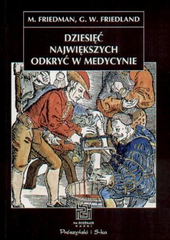 Okładka książki Dziesięć największych odkryć w medycynie Gerald W. Friedland,Meyer Friedman