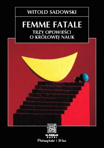 Okładka książki Femme fatale. Trzy opowieści o królowej nauk