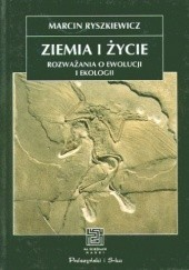 Okładka książki Ziemia i życie. Rozważania o ewolucji i ekologii Marcin Ryszkiewicz
