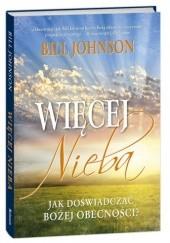 Okładka książki Więcej nieba. Jak doświadczać Bożej obecności? Bill Johnson