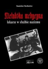 Okładka książki Nieludzka medycyna. Lekarze w służbie nazizmu Stanisław Sterkowicz