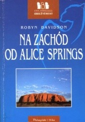 Okładka książki Na zachód od Alice Springs Robyn Davidson