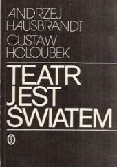 Okładka książki Teatr jest światem Gustaw Holoubek,Andrzej Hausbrandt