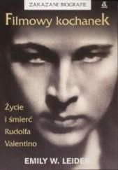 Okładka książki Filmowy kochanek: Życie i śmierć Rudofa Valentino Emily W. Leider