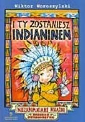 Okładka książki I ty zostaniesz Indianinem Wiktor Woroszylski