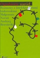 Okładka książki Ograbiony naród. Rozmowy z intelektualistami białoruskimi
