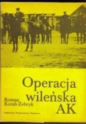 Okładka książki Operacja wileńska AK Roman Korab-Żebryk