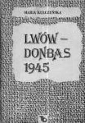 Okładka książki Lwów - Donbas 1945 Maria Kulczyńska