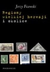 Okładka książki Regiony wielkiej herezji i okolice Jerzy Ficowski