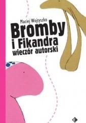 Okładka książki Bromby i Fikandra wieczór autorski Maciej Wojtyszko