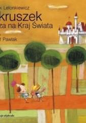 Okładka książki Okruszek rusza na Kraj Świata Paweł Pawlak,Jacek Lelonkiewicz