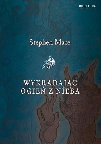 Okładka książki Wykradając ogień z nieba Stephen Mace