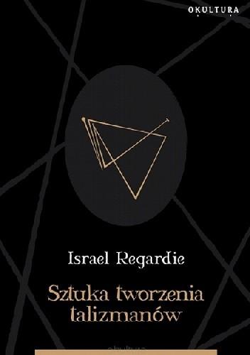 Okładka książki Sztuka tworzenia talizmanów Israel Regardie