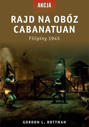 Okładka książki Rajd na obóz Cabanatuan. Filipiny, 1945 Gordon L. Rottman