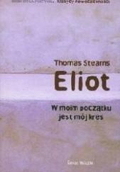 Okładka książki W moim początku jest mój kres Thomas Stearns Eliot
