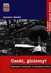 Okładka książki Cześć, giniemy! Największe katastrofy w powojennej Polsce Jarosław Reszka