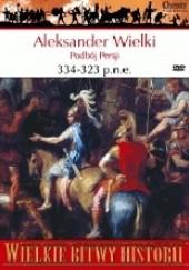 Okładka książki Aleksander Wielki 334-323 p.n.e. Podbój Persji John Warry