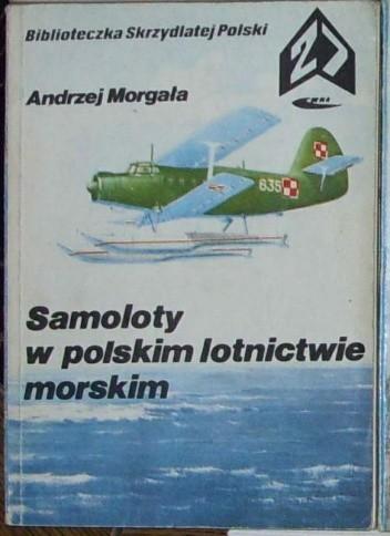 Okładka książki Samoloty w polskim lotnictwie morskim. Andrzej Morgała