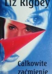 Okładka książki Całkowite zaćmienie Liz Rigbey