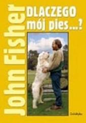 Okładka książki Dlaczego mój pies...? John Fisher