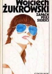 Okładka książki Zapach psiej sierści Wojciech Żukrowski