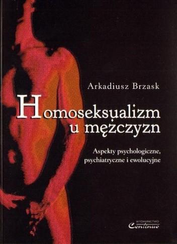 Okładka książki Homoseksualizm u mężczyzn : aspekty psychologiczne, psychiatryczne i ewolucyjne Arkadiusz Brzask