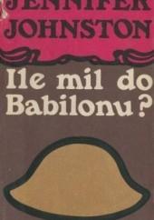 Okładka książki Ile mil do Babilonu? Jennifer Johnston