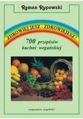 Okładka książki Zdrowiej jesz - zdrowiejesz! 700 przepisów kuchni wegańskiej Roman Rupowski