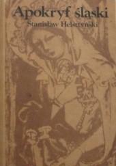Okładka książki Apokryf śląski przez Bernarda Pruzię spisany A.D. [anno domini] 1400 Stanisław Helsztyński