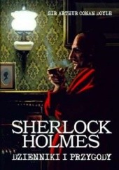 Okładka książki Sherlock Holmes. Dzienniki i przygody Arthur Conan Doyle