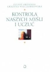 Okładka książki Kontrola naszych myśli i uczuć Elliot Aronson,Grażyna Wieczorkowska-Wierzbińska