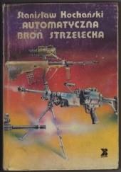 Okładka książki Automatyczna broń strzelecka Stanisław Kochański