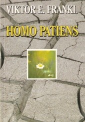 Okładka książki Homo patiens. Logoterapia i jej kliniczne zastosowanie. Pluralizm nauk a jedność człowieka. Człowiek wolny Viktor E. Frankl
