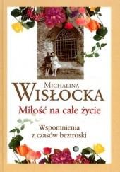 Okładka książki Miłość na całe życie. Wspomnienia z czasów beztroski Michalina Wisłocka