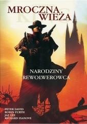 Okładka książki Mroczna Wieża: Narodziny rewolwerowca Stephen King,Peter David,Richard Isanove,Jae Lee,Robin Furth