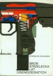 Okładka książki Broń strzelecka lat osiemdziesiątych Stanisław Kochański