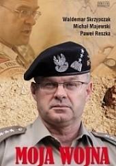 Okładka książki Moja Wojna Paweł Reszka,Waldemar Skrzypczak