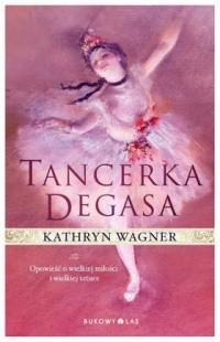 Okładka książki Tancerka Degasa Kathryn Wagner